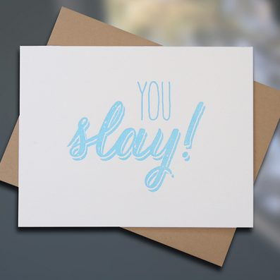 """Sky of Blue Cards Letterpresss #current """"You Slay"""" blank note card — Single Card $5, Boxed Set of 8 $20 — www.skyofbluecards.com"""