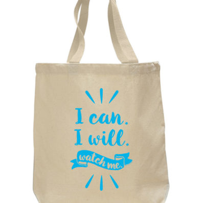 I Can.I Will.Watch Me. Tote Bag by Sky of Blue Cards – $20 www.skyofbluecards.com