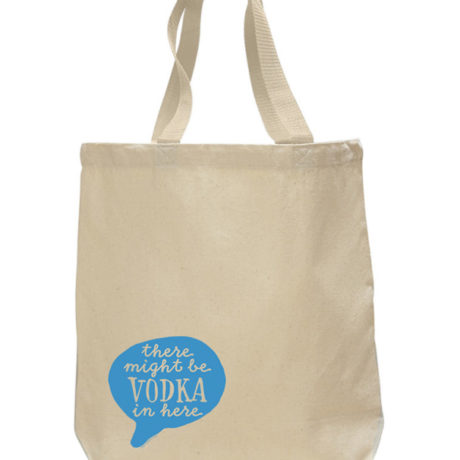 Might Be Vodka Tote Bag by Sky of Blue Cards - $20 www.skyofbluecards.com
