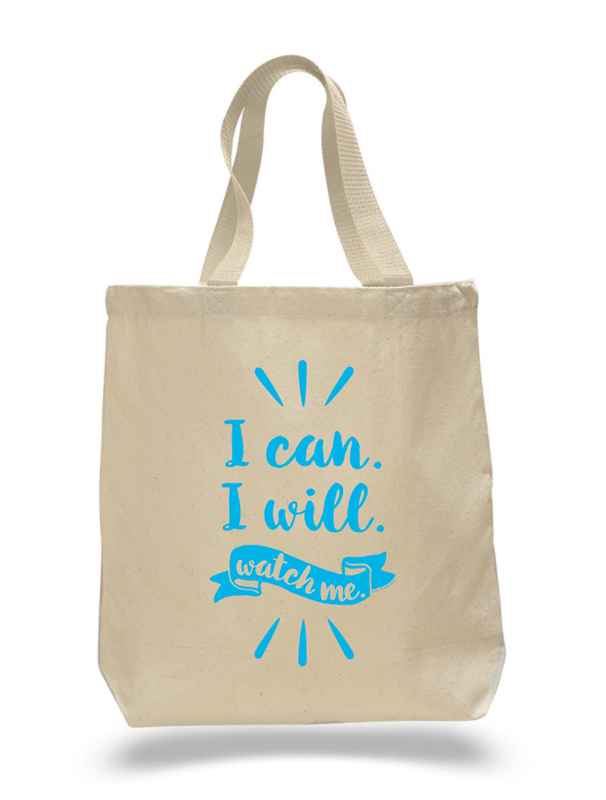 I Can. I Will. Watch Me. Tote Bag