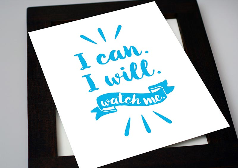 I Can. I Will. Watch Me. — 8×10 Art Print